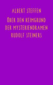 Bild Über den Keimgrund der Mysteriendramen Rudolf Steiners
