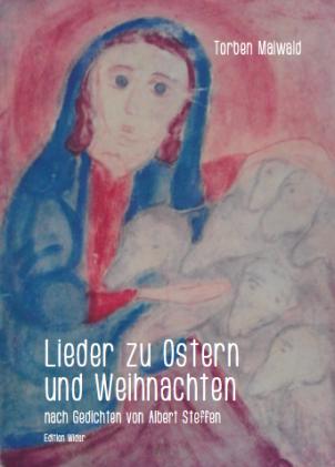 Torben Maiwald: Lieder zu Ostern und Weihnachten nach Gedichten von Albert Steffen